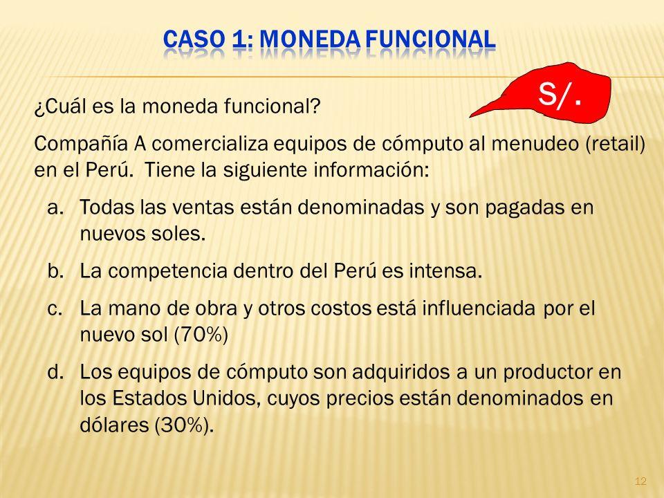 ¿Cuál es la moneda funcional? Compañía A comercializa equipos de cómputo al menudeo (retail) en el Perú. Tiene la siguiente información: a.Todas las v