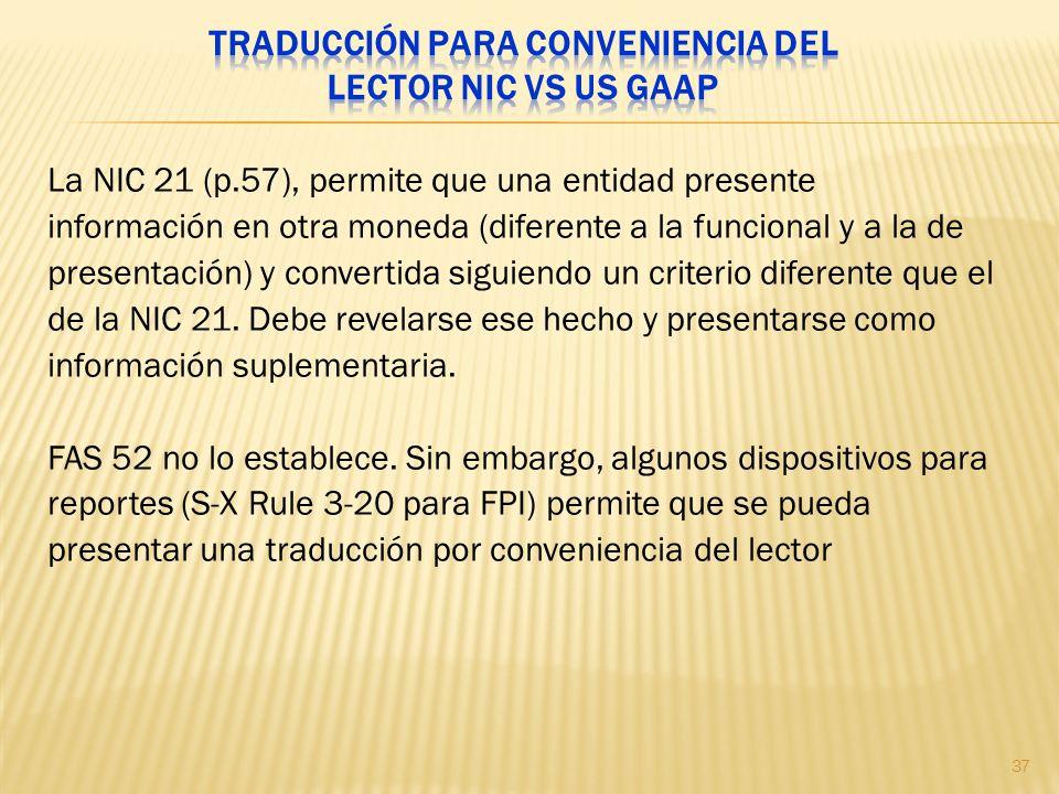 La NIC 21 (p.57), permite que una entidad presente información en otra moneda (diferente a la funcional y a la de presentación) y convertida siguiendo