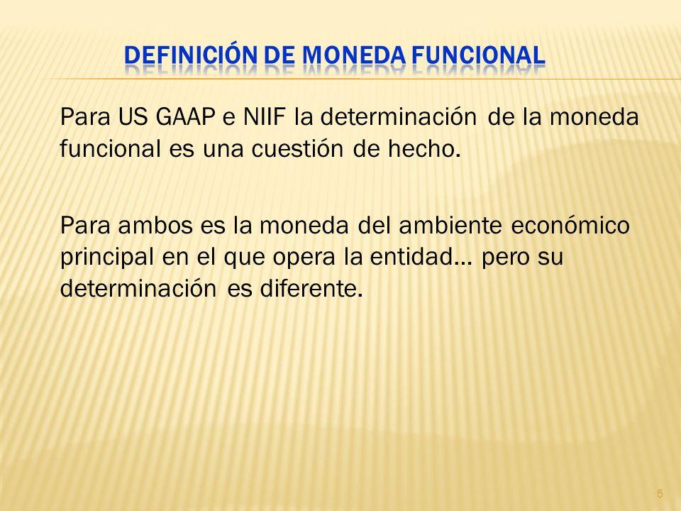 Para US GAAP e NIIF la determinación de la moneda funcional es una cuestión de hecho. Para ambos es la moneda del ambiente económico principal en el q