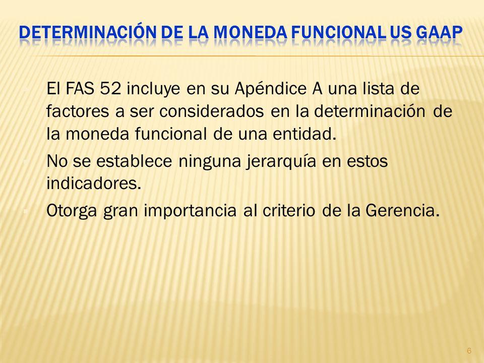 El FAS 52 incluye en su Apéndice A una lista de factores a ser considerados en la determinación de la moneda funcional de una entidad. No se establece