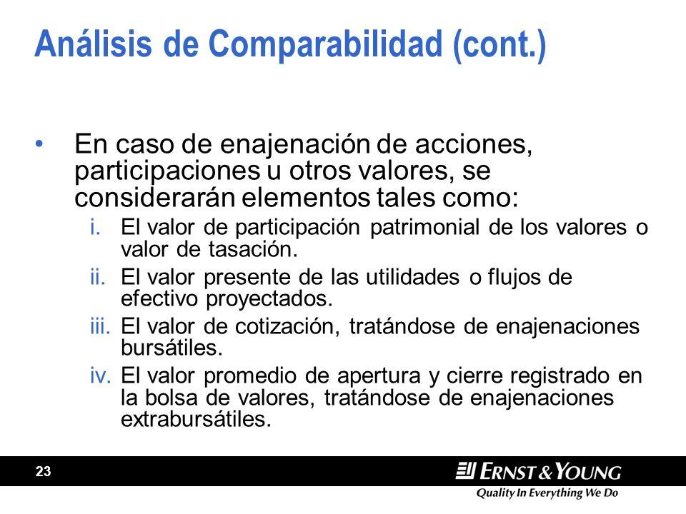 23 Análisis de Comparabilidad (cont.) En caso de enajenación de acciones, participaciones u otros valores, se considerarán elementos tales como: i.El valor de participación patrimonial de los valores o valor de tasación.