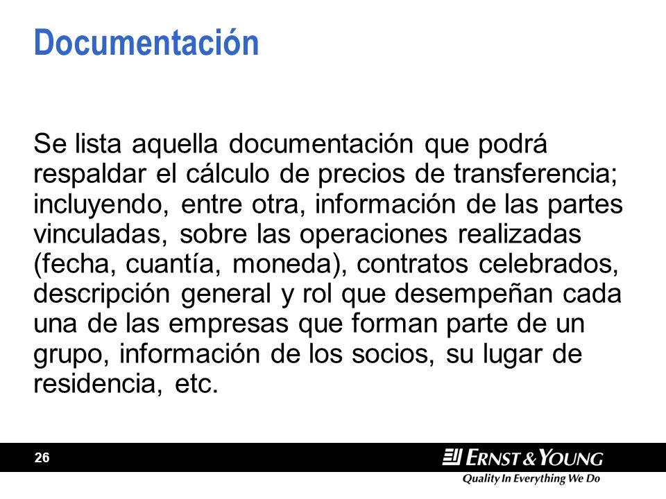 26 Documentación Se lista aquella documentación que podrá respaldar el cálculo de precios de transferencia; incluyendo, entre otra, información de las