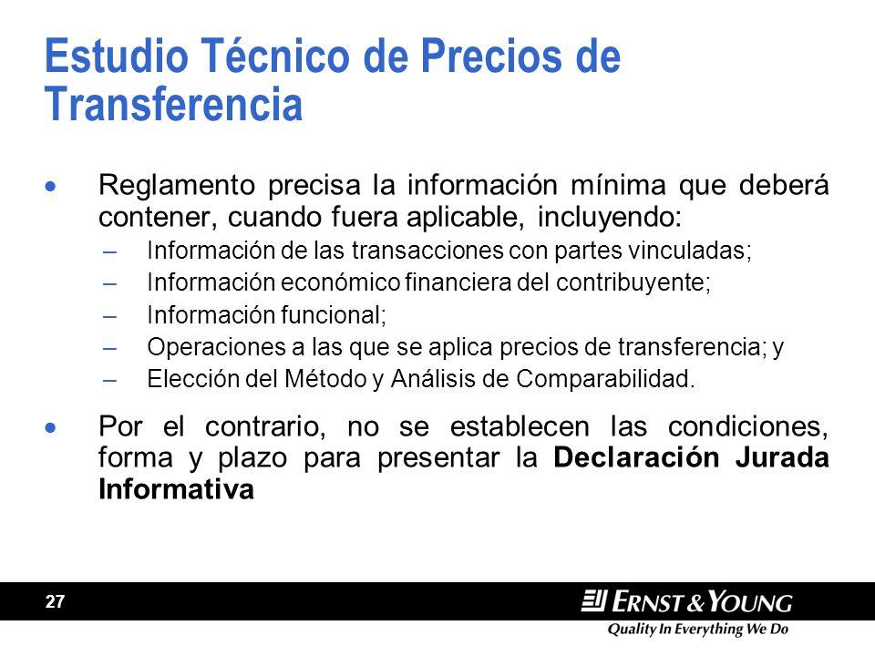 27 Estudio Técnico de Precios de Transferencia Reglamento precisa la información mínima que deberá contener, cuando fuera aplicable, incluyendo: –Info