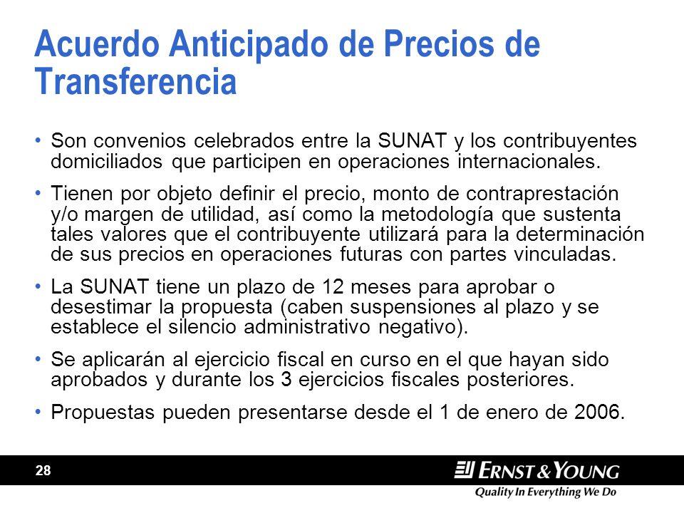28 Acuerdo Anticipado de Precios de Transferencia Son convenios celebrados entre la SUNAT y los contribuyentes domiciliados que participen en operaciones internacionales.