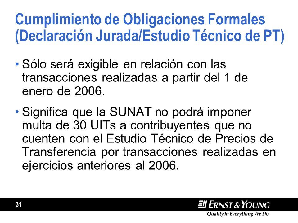 31 Cumplimiento de Obligaciones Formales (Declaración Jurada/Estudio Técnico de PT) Sólo será exigible en relación con las transacciones realizadas a partir del 1 de enero de 2006.