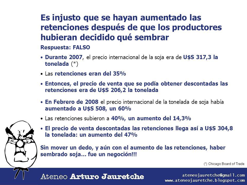 Es injusto que se hayan aumentado las retenciones después de que los productores hubieran decidido qué sembrar Respuesta: FALSO Durante 2007, el preci