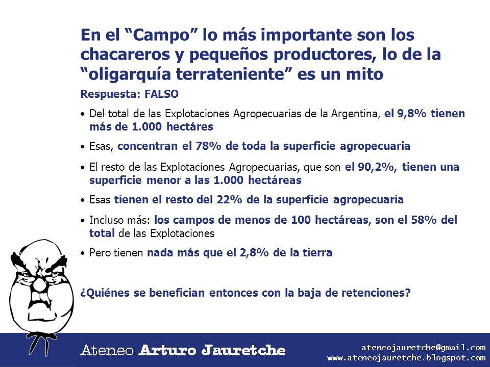 En el Campo lo más importante son los chacareros y pequeños productores, lo de la oligarquía terrateniente es un mito Respuesta: FALSO Del total de la
