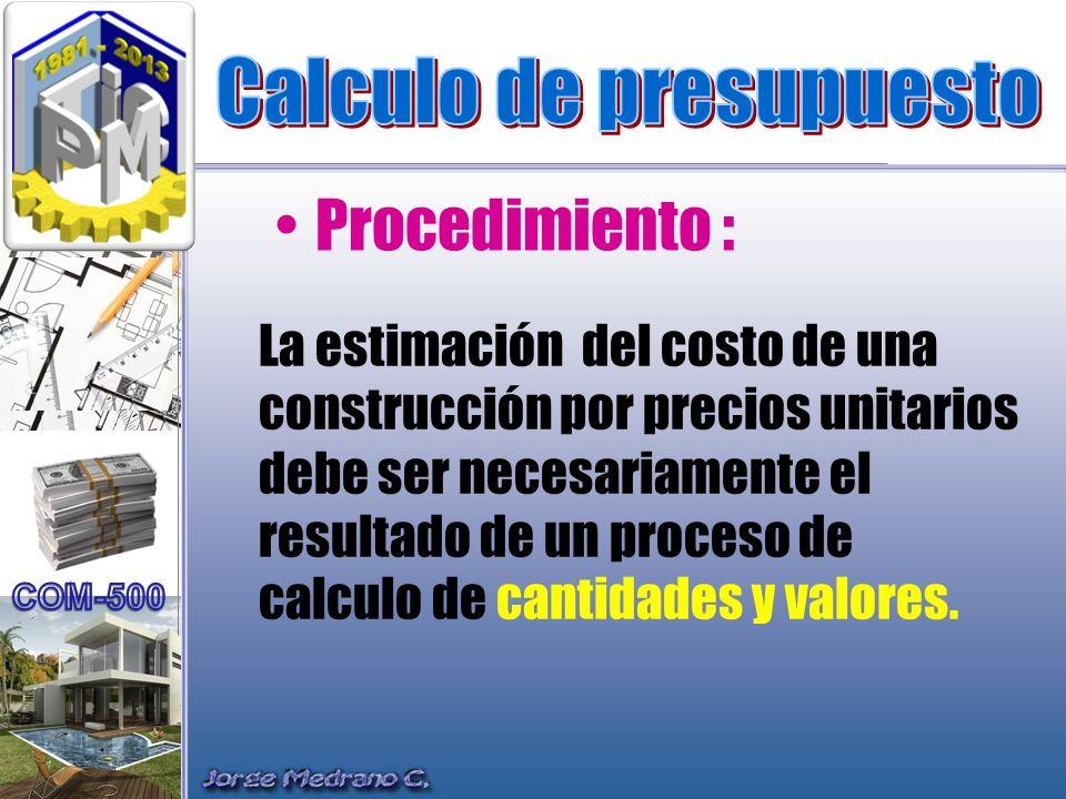 La estimación del costo de una construcción por precios unitarios debe ser necesariamente el resultado de un proceso de calculo de cantidades y valore