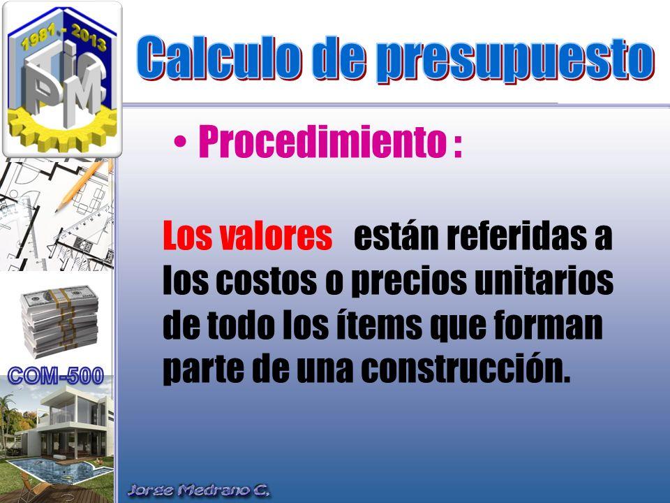 Los valores están referidas a los costos o precios unitarios de todo los ítems que forman parte de una construcción. Procedimiento :