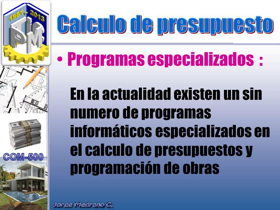 En la actualidad existen un sin numero de programas informáticos especializados en el calculo de presupuestos y programación de obras Programas especi