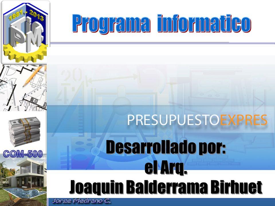 Desarrollado por: el Arq. Joaquin Balderrama Birhuet Desarrollado por: el Arq. Joaquin Balderrama Birhuet