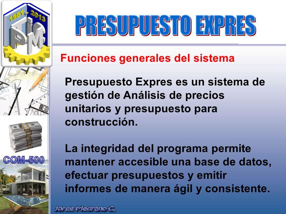 Funciones generales del sistema Presupuesto Expres es un sistema de gestión de Análisis de precios unitarios y presupuesto para construcción. La integ