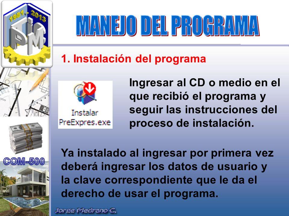 1. Instalación del programa Ingresar al CD o medio en el que recibió el programa y seguir las instrucciones del proceso de instalación. Ya instalado a