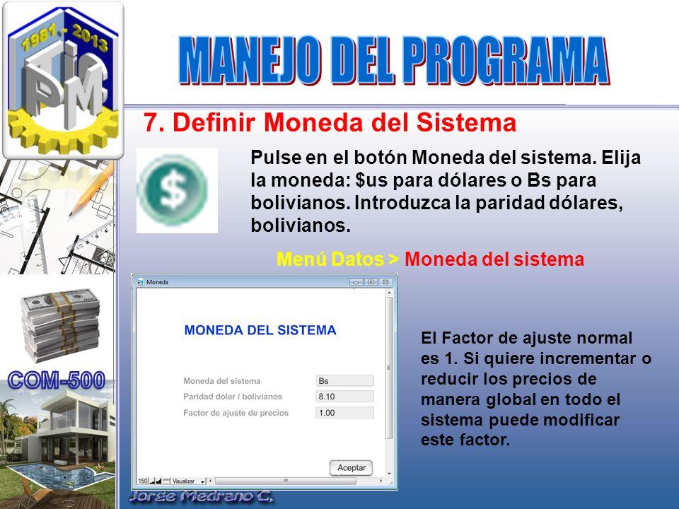 7. Definir Moneda del Sistema Pulse en el botón Moneda del sistema. Elija la moneda: $us para dólares o Bs para bolivianos. Introduzca la paridad dóla