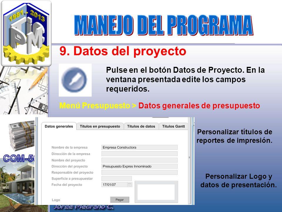 9. Datos del proyecto Pulse en el botón Datos de Proyecto. En la ventana presentada edite los campos requeridos. Menú Presupuesto > Datos generales de