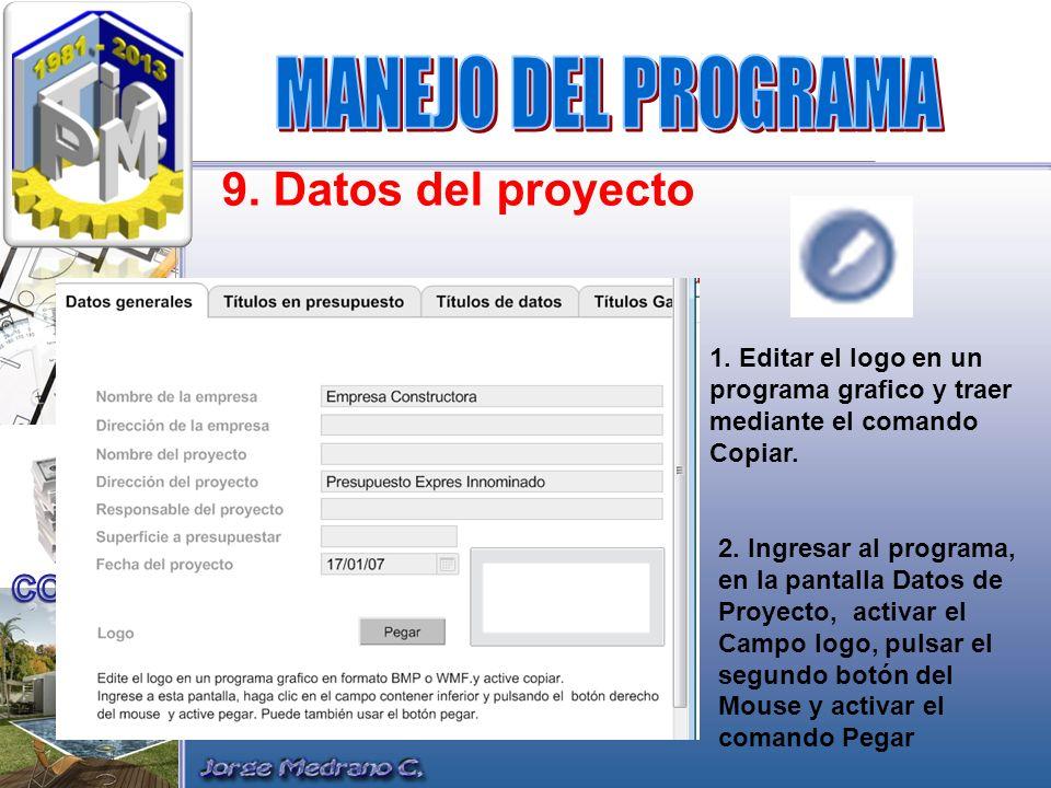 9. Datos del proyecto 1. Editar el logo en un programa grafico y traer mediante el comando Copiar. 2. Ingresar al programa, en la pantalla Datos de Pr