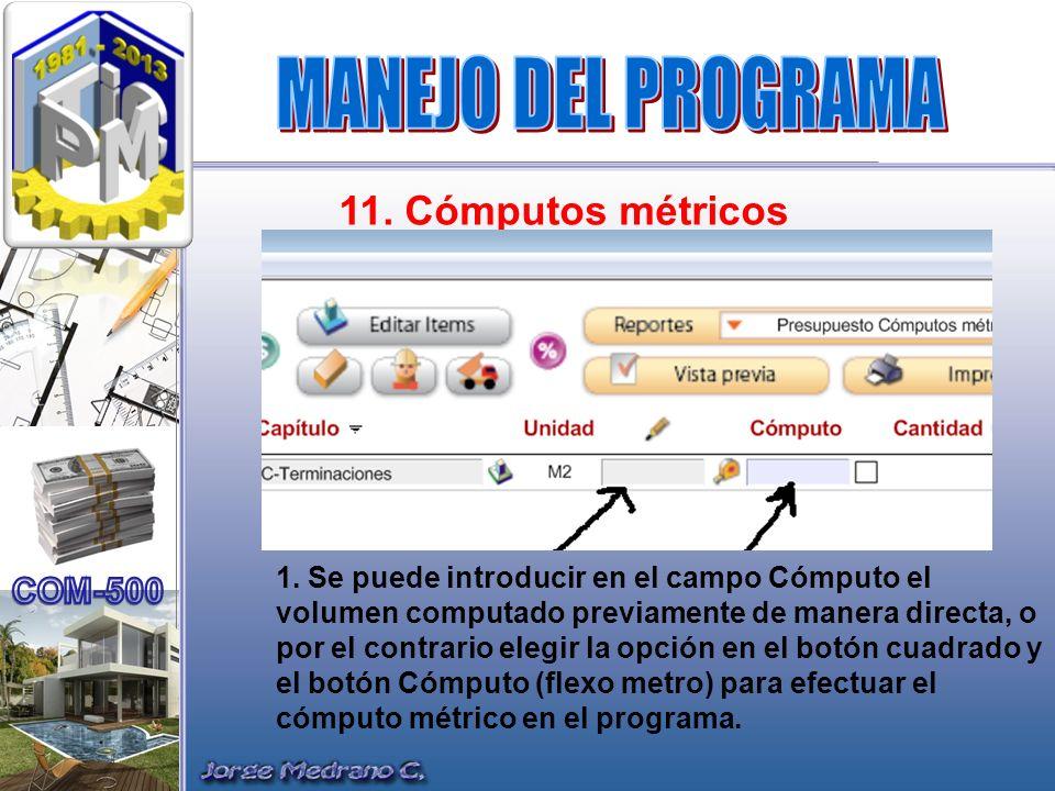11. Cómputos métricos 1. Se puede introducir en el campo Cómputo el volumen computado previamente de manera directa, o por el contrario elegir la opci