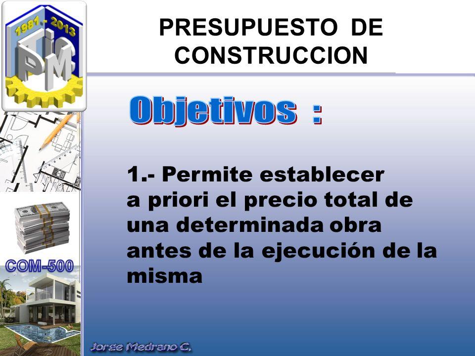 PRESUPUESTO DE CONSTRUCCION 2.- Permite identificar los items que están incidiendo en mayor monto y ser revisados para su modificación o cambio si acaso la obra lo permite.