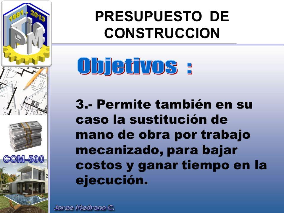 PRESUPUESTO DE CONSTRUCCION 4.- Nos permite reajustar en el momento necesario los precios de materiales o salarios según la variación o disposiciones legales dictadas durante el periodo de construcción