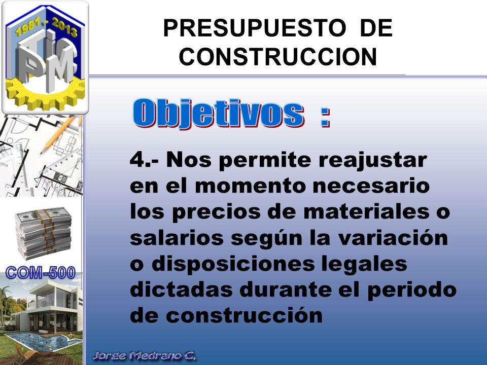 PRESUPUESTO DE CONSTRUCCION 4.- Nos permite reajustar en el momento necesario los precios de materiales o salarios según la variación o disposiciones