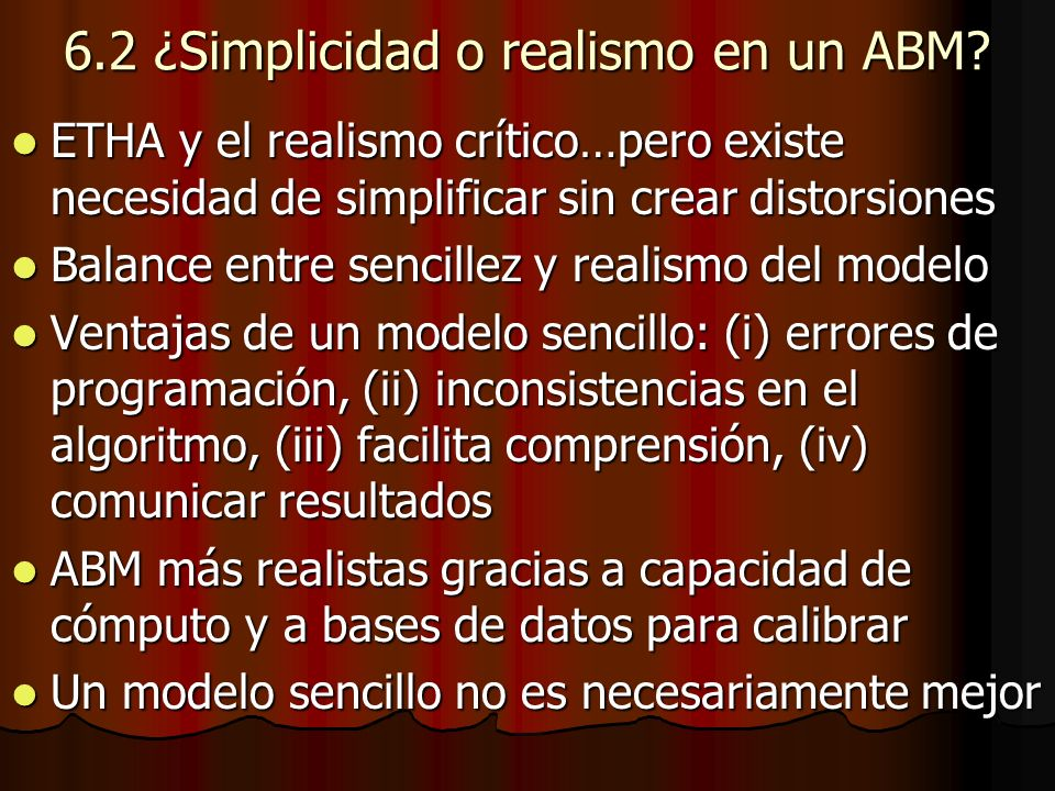 6.2 ¿Simplicidad o realismo en un ABM? ETHA y el realismo crítico…pero existe necesidad de simplificar sin crear distorsiones ETHA y el realismo críti
