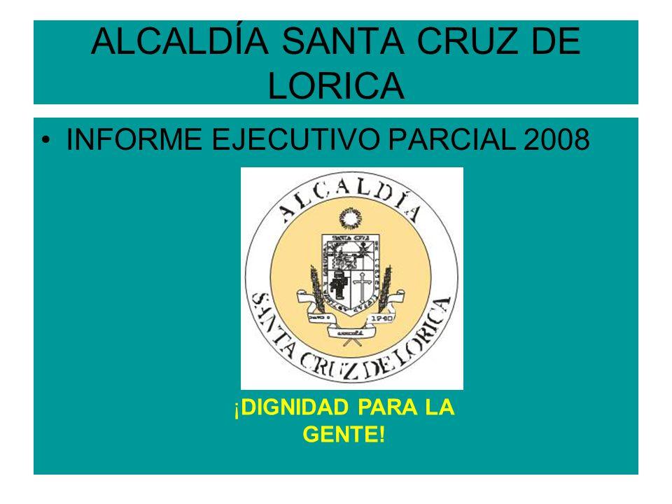 ALCALDÍA SANTA CRUZ DE LORICA INFORME EJECUTIVO PARCIAL 2008 ¡DIGNIDAD PARA LA GENTE!