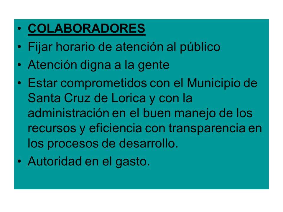 COLABORADORES Fijar horario de atención al público Atención digna a la gente Estar comprometidos con el Municipio de Santa Cruz de Lorica y con la adm