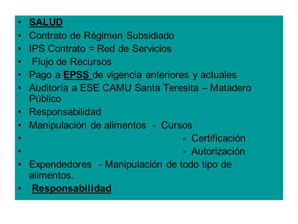 SALUD Contrato de Régimen Subsidiado IPS Contrato = Red de Servicios Flujo de Recursos Pago a EPSS de vigencia anteriores y actuales Auditoría a ESE C