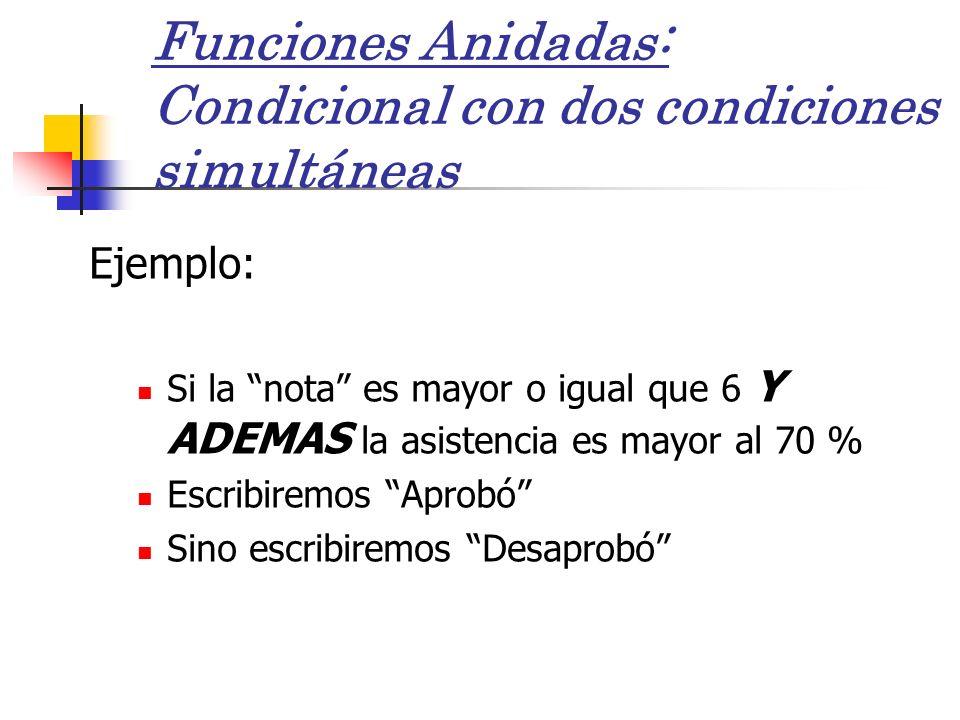 Funciones Anidadas: Condicional con dos condiciones simultáneas Ejemplo: Si la nota es mayor o igual que 6 Y ADEMAS la asistencia es mayor al 70 % Esc