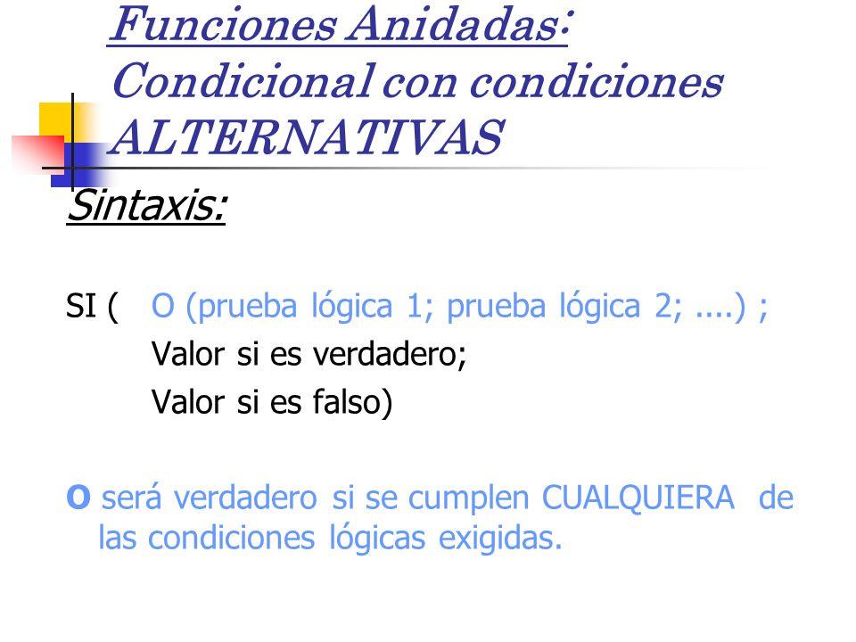 Funciones Anidadas: Condicional con condiciones ALTERNATIVAS Sintaxis: SI ( O (prueba lógica 1; prueba lógica 2;....) ; Valor si es verdadero; Valor s