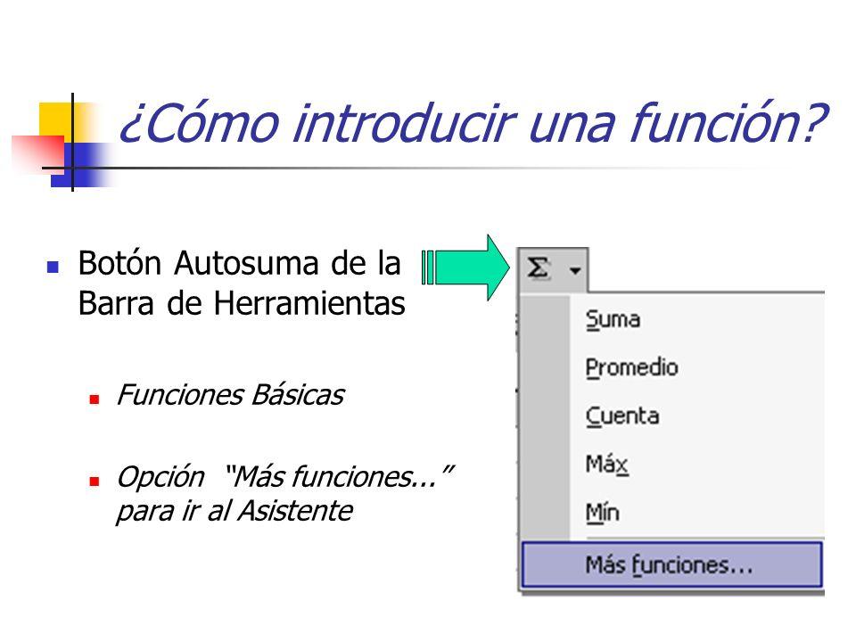 Botón Autosuma de la Barra de Herramientas Funciones Básicas Opción Más funciones... para ir al Asistente ¿Cómo introducir una función?