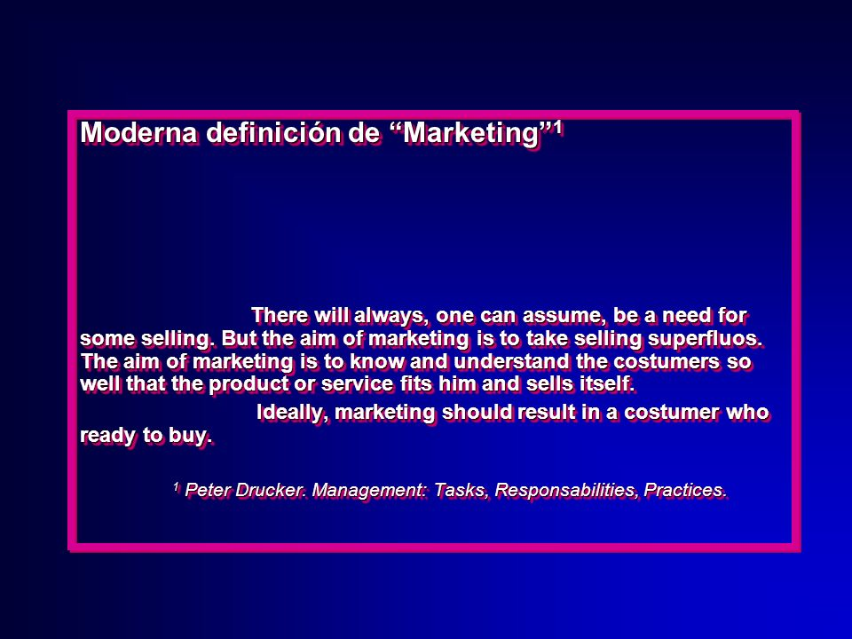 Moderna definición de Marketing 1 There will always, one can assume, be a need for some selling.