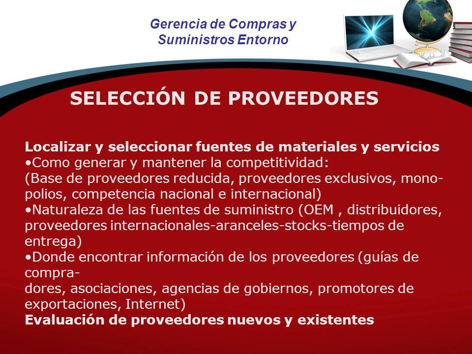 Gerencia de Compras y Suministros Entorno SELECCIÓN DE PROVEEDORES Localizar y seleccionar fuentes de materiales y servicios Como generar y mantener l