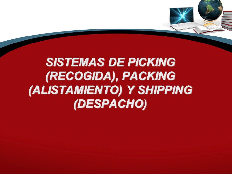 SISTEMAS DE PICKING (RECOGIDA), PACKING (ALISTAMIENTO) Y SHIPPING (DESPACHO)