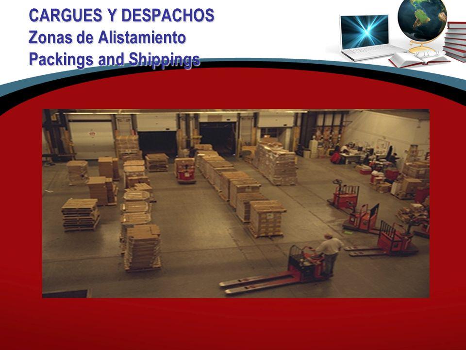 CARGUES Y DESPACHOS Zonas de Alistamiento Packings and Shippings