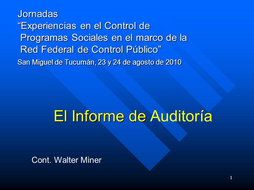 1 Jornadas Experiencias en el Control de Programas Sociales en el marco de la Red Federal de Control Público San Miguel de Tucumán, 23 y 24 de agosto de 2010 El Informe de El Informe de Auditoría Cont.