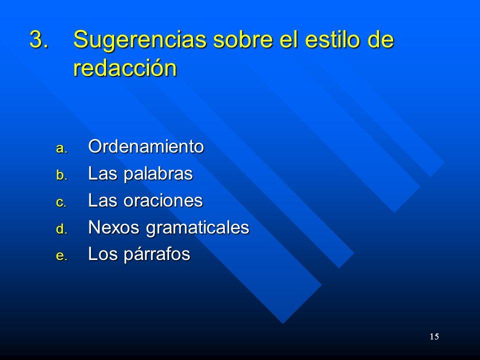 15 3.Sugerencias sobre el estilo de redacción a.Ordenamiento b.
