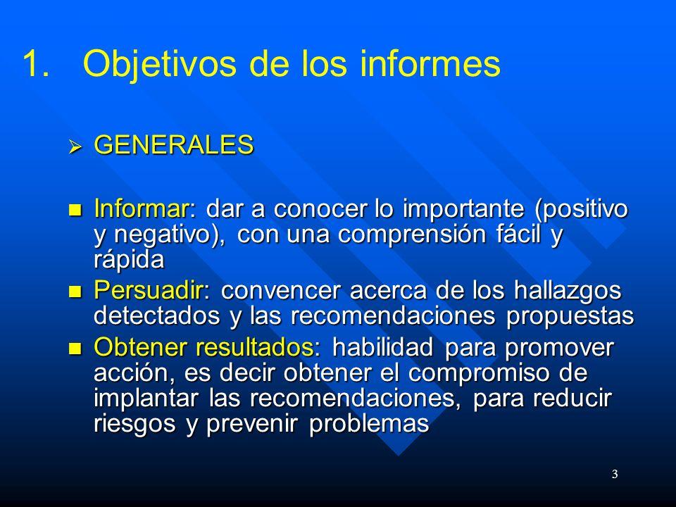 3 1. 1.Objetivos de los informes GENERALES GENERALES Informar: dar a conocer lo importante (positivo y negativo), con una comprensión fácil y rápida I