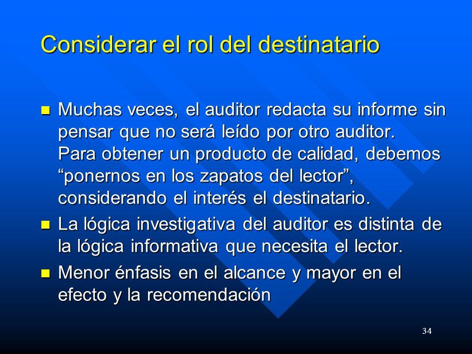 34 Considerar el rol del destinatario Muchas veces, el auditor redacta su informe sin pensar que no será leído por otro auditor.
