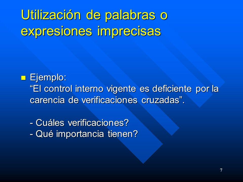 7 Utilización de palabras o expresiones imprecisas Ejemplo: El control interno vigente es deficiente por la carencia de verificaciones cruzadas.