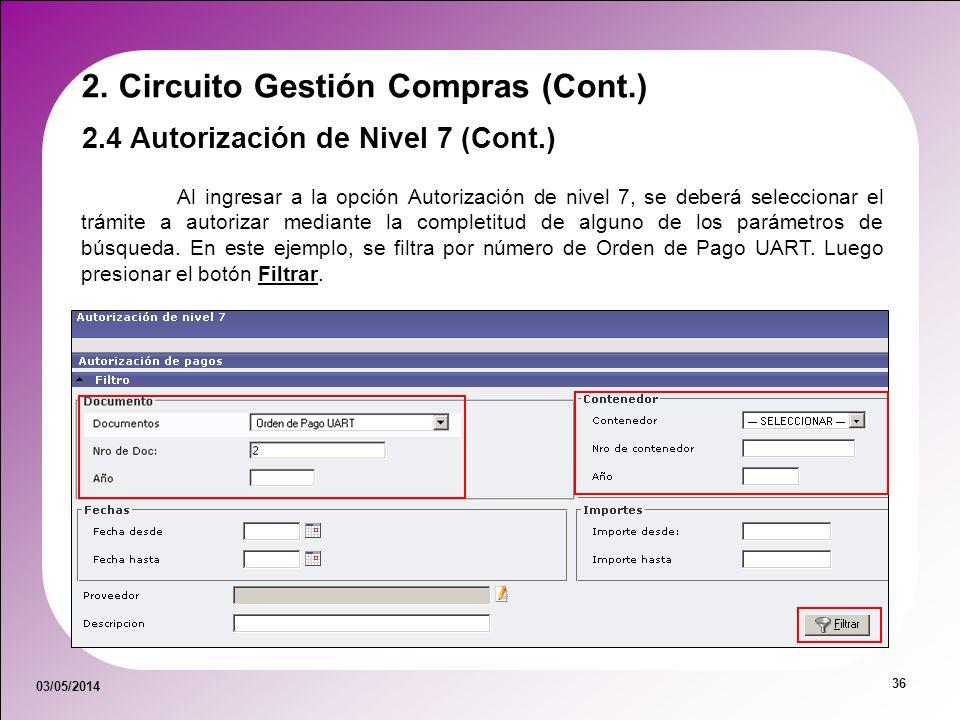 03/05/2014 36 2. Circuito Gestión Compras (Cont.) Al ingresar a la opción Autorización de nivel 7, se deberá seleccionar el trámite a autorizar median