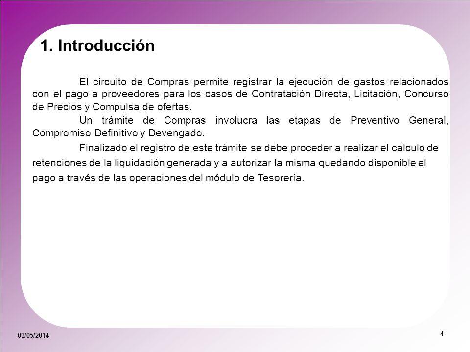 03/05/2014 4 1. Introducción El circuito de Compras permite registrar la ejecución de gastos relacionados con el pago a proveedores para los casos de