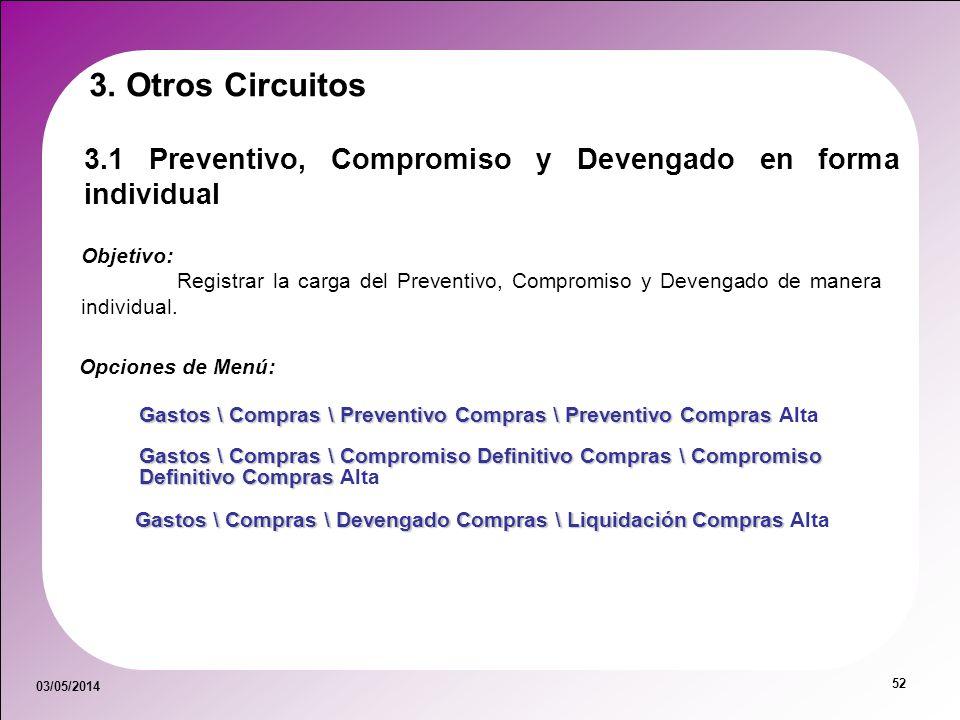 03/05/2014 52 3. Otros Circuitos 3.1 Preventivo, Compromiso y Devengado en forma individual Objetivo: Registrar la carga del Preventivo, Compromiso y