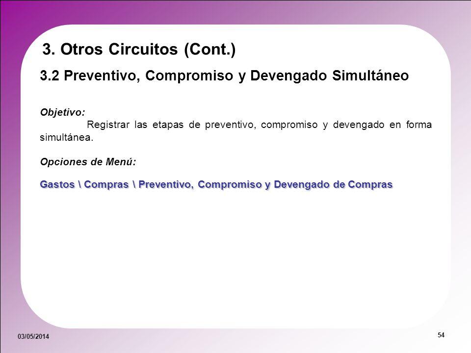 03/05/2014 54 3.2 Preventivo, Compromiso y Devengado Simultáneo Objetivo: Registrar las etapas de preventivo, compromiso y devengado en forma simultán