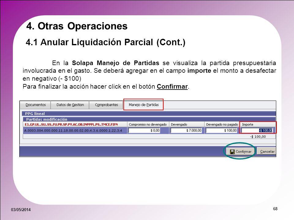 03/05/2014 68 En la Solapa Manejo de Partidas se visualiza la partida presupuestaria involucrada en el gasto. Se deberá agregar en el campo importe el