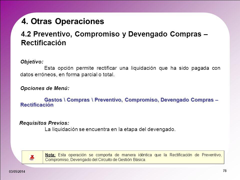 03/05/2014 78 Objetivo: Esta opción permite rectificar una liquidación que ha sido pagada con datos erróneos, en forma parcial o total. Opciones de Me