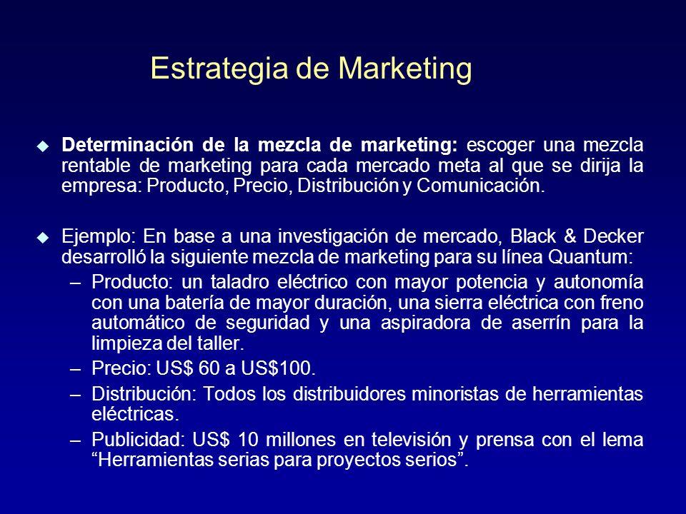 u Determinación de la mezcla de marketing: escoger una mezcla rentable de marketing para cada mercado meta al que se dirija la empresa: Producto, Precio, Distribución y Comunicación.