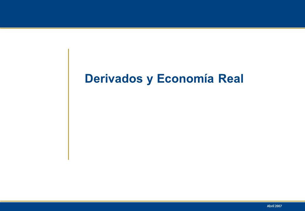 Derivados y Economía Real Abril 2007