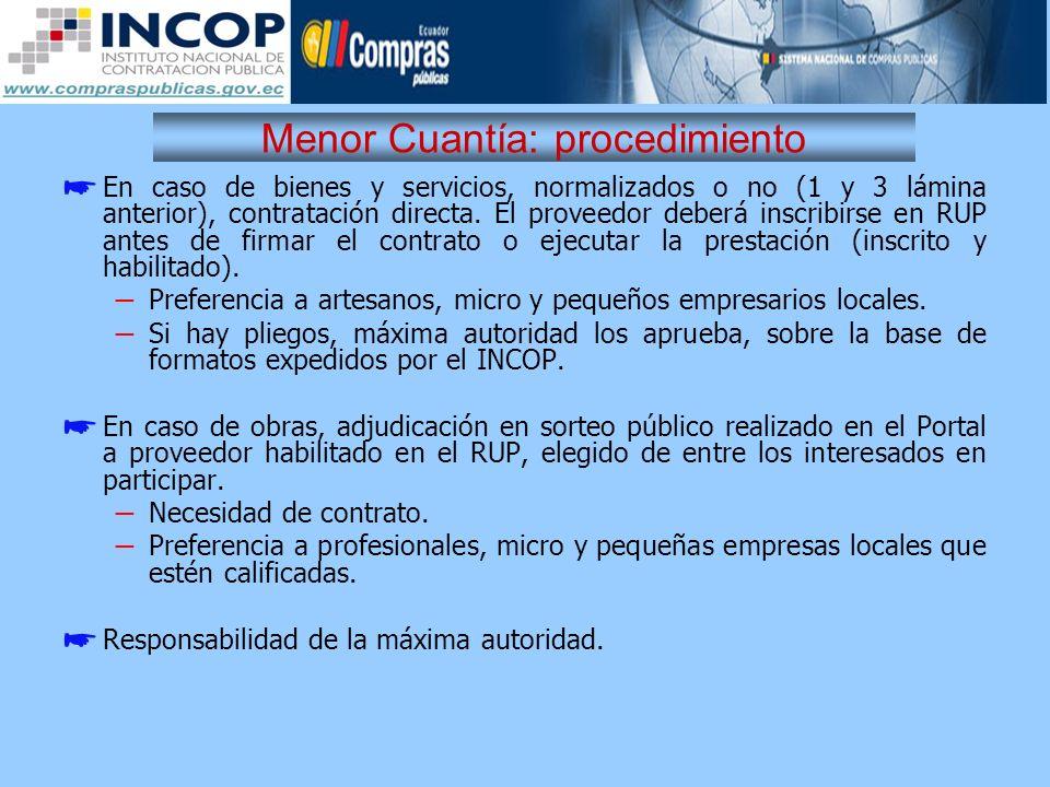 Menor Cuantía: procedimiento En caso de bienes y servicios, normalizados o no (1 y 3 lámina anterior), contratación directa. El proveedor deberá inscr