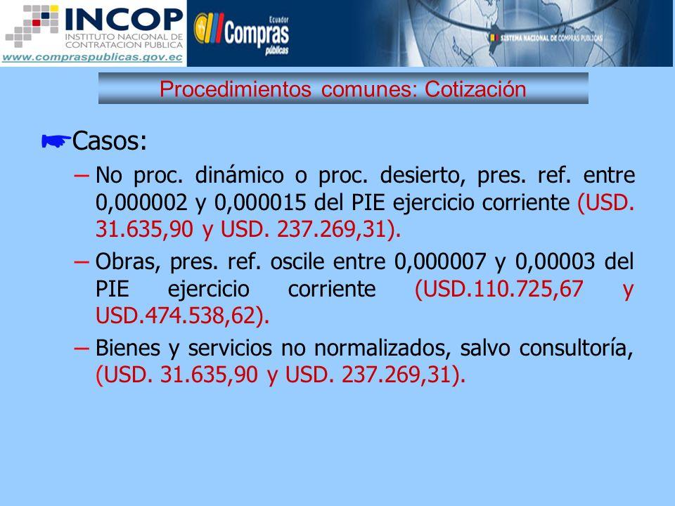 Procedimientos comunes: Cotización Casos: – No proc. dinámico o proc. desierto, pres. ref. entre 0,000002 y 0,000015 del PIE ejercicio corriente (USD.